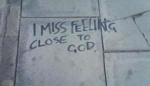 miss feeling close to God